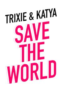 Trixie and Katya Save the World